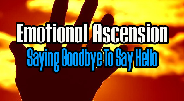 Emotional Ascension: Saying Goodbye To Say Hello