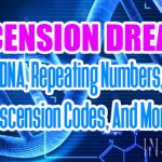 Ascension Messages – DNA, Repeating Numbers, Ascension Codes, And More