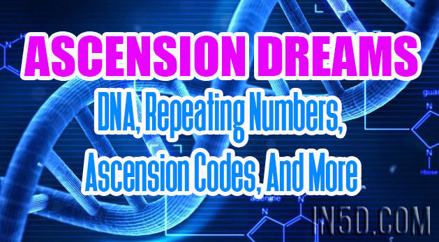 Ascension Messages - DNA, Repeating Numbers, Ascension Codes, And More