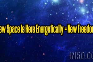 New Space Is Here Energetically = New Freedom!