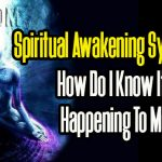 Spiritual Awakening Symptoms – How Do I Know It's Happening To Me?