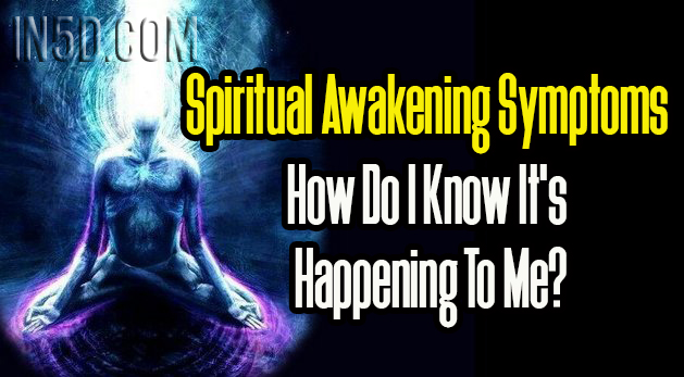 Spiritual Awakening Symptoms - How Do I Know It's Happening To Me?