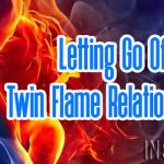 Letting Go Of Twin Flame Relationships