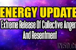 Energy Update – Extreme Release Of Collective Anger And Resentment