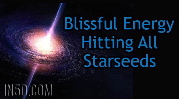 Blissful Energy Hitting All Starseeds