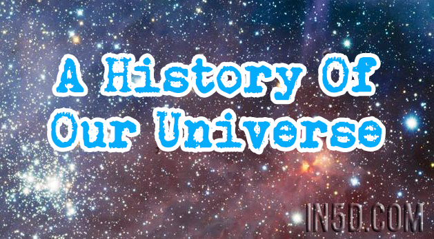 A History Of Our Universe