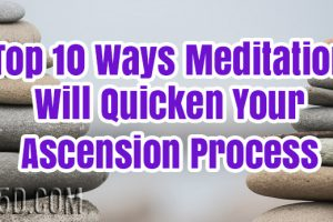 Top 10 Ways Meditation Will Quicken Your Ascension Process