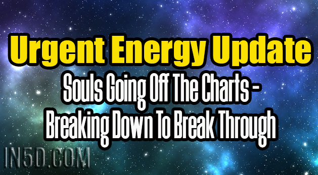 Urgent Energy Update - Souls Going Off The Charts - Breaking Down To Break Through