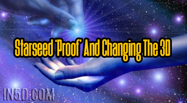 Starseed 'Proof' And Changing The 3D