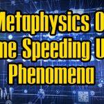 The Metaphysics Of The Time Speeding Up Phenomena