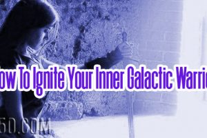 How To Ignite Your Inner Galactic Warrior