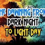 The Dawning From Dark Night To Light Day