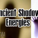 Ancient Shadow Energies
