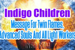 Indigo Children – Message For Twin Flames, Advanced Souls, And All Light Workers