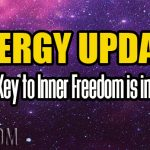 Energy Update – The Key to Inner Freedom is in YOU