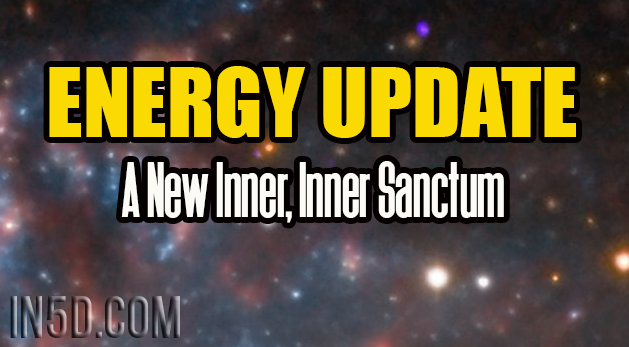 Energy Update - A New Inner, Inner Sanctum