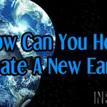 How Can You Help Create A New Earth?