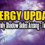 ENERGY UPDATE – Ancient Family Shadow Sides Arising – Timeline Shift