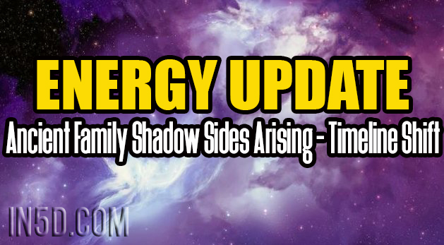 ENERGY UPDATE - Ancient Family Shadow Sides Arising - Timeline Shift