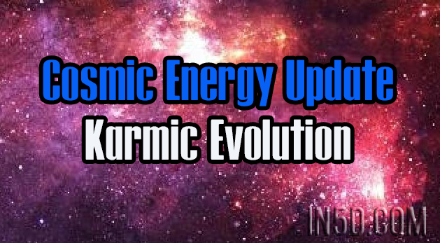Cosmic Energy Update - Karmic Evolution