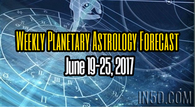 Weekly Planetary Astrology Forecast June 19-25, 2017