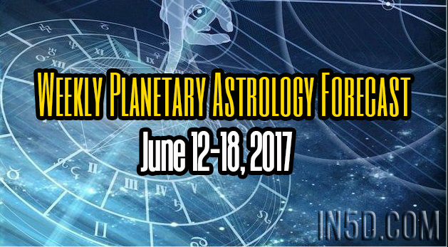 Weekly Planetary Astrology Forecast June 12-18, 2017