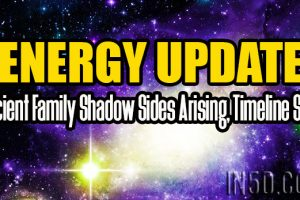 ENERGY UPDATE – Ancient Family Shadow Sides Arising, Timeline Shift