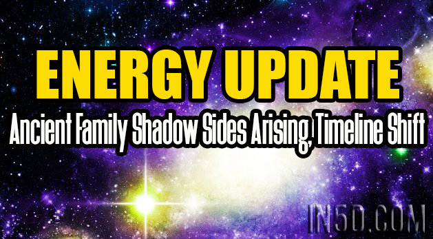ENERGY UPDATE - Ancient Family Shadow Sides Arising, Timeline Shift