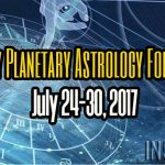 Weekly Planetary Astrology Forecast July 24-30, 2017