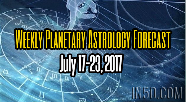 Weekly Planetary Astrology Forecast July 17-23, 2017