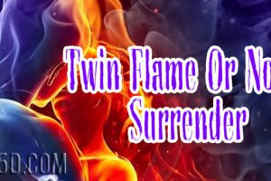Twin Flame Or Not, Surrender