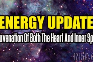 Energy Update – Rejuvenation Of Both The Heart And Inner Spirit