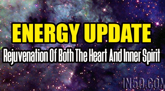 Energy Update - Rejuvenation Of Both The Heart And Inner Spirit