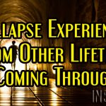 Collapse Experiences From Other Lifetimes Coming Through