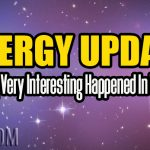 Energy Update – Something Very Interesting Happened In The Astrals