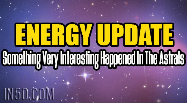 Energy Update - Something Very Interesting Happened In The Astrals