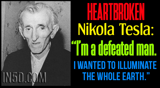 "Heartbroken Nikola Tesla: ""I'm a defeated man. I wanted to illuminate the whole earth"""
