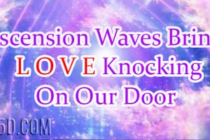 Ascension Waves Bring Love Knocking On Our Door
