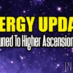 Energy Update – Being Attuned To Higher Ascension Energies