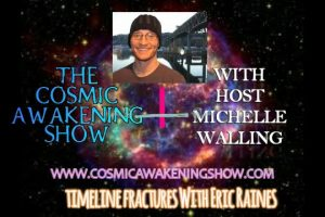 Timeline Fractures And Etheric Parasites With Eric Raines On The Cosmic Awakening Show