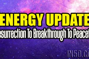 Energy Update – Resurrection To Breakthrough To Peaceful