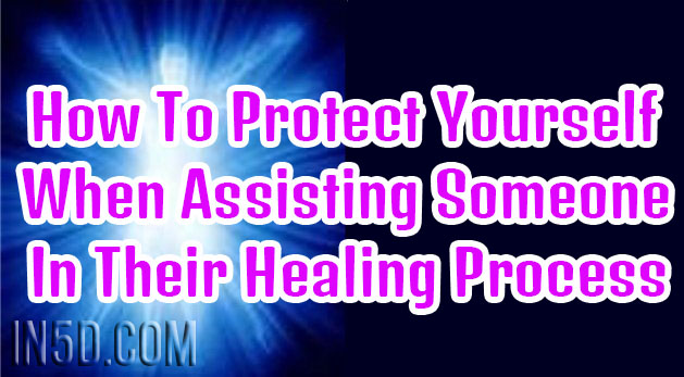 How To Protect Yourself When Assisting Someone In Their Healing Process