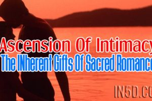 Ascension Of Intimacy – The INherent Gifts Of Sacred Romance