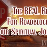 The REAL Reason For Roadblocks On Your Spiritual Journey