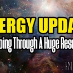 Energy Update – We Are Going Through A Huge Resurrection!