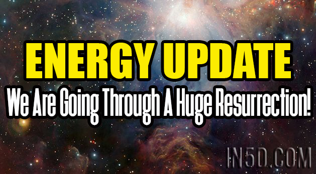 Energy Update - We Are Going Through A Huge Resurrection!