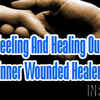 Feeling And Healing Our Inner Wounded Healer
