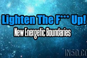 Lighten The F*** Up! New Energetic Boundaries