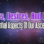 Wants, Desires, And Needs – Essential Aspects Of Our Ascension