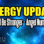 Energy Update – You Will Be Stronger – Angel Number 555